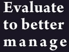 Evaluate to better manage